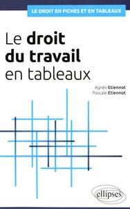 Agnès Etiennot et Pascale Etiennot - Le droit du travail en tableaux.