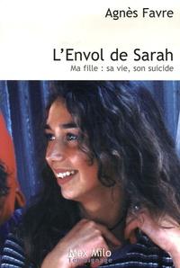 Agnès Favre - L'Envol de Sarah - Ma fille : sa vie, son suicide.
