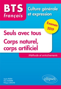 Agnès Felten et Marc Bussière - BTS Français Seuls avec tous et Corps naturel, corps artificiel - Méthode et entraînements.
