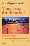 Agnès Figueras-Lenattier - Vous avez dit tennis? - Sport ou loisir? 54 personnalités témoignent.