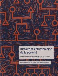 Agnès Fine et Nicolas Adell - Histoire et anthropologie de la parenté - Autour de Paul Lacombe (1834-1919).