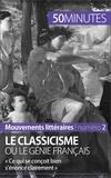 Agnès Fleury et  50 minutes - Le classicisme ou le génie français - « Ce qui se conçoit bien s'énonce clairement ».