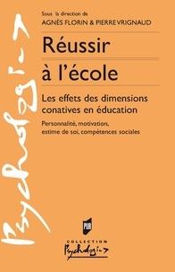 Agnès Florin et Pierre Vrignaud - Réussir à l'école - Les effets des dimensions conatives en éducation.