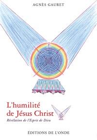 Agnès Gauret - L'humilité de Jésus Christ - Révélation de l'esprit de Dieu.