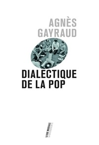 Agnès Gayraud - Dialectique de la pop.
