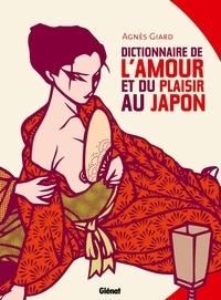 Agnès Giard - Dictionnaire de l'amour et du plaisir au Japon.