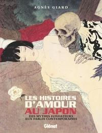 Agnès Giard - Les histoires d'amour au Japon - Des mythes fondateurs aux fables contemporaines.