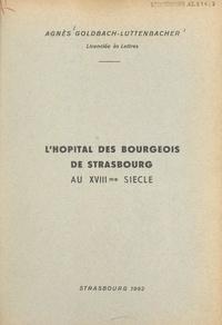 Agnès Goldbach-Luttenbacher - L'hôpital des Bourgeois de Strasbourg au XVIIIe siècle - Diplôme d'études supérieures, histoire moderne.