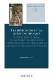 Agnès Graceffa - Les historiens et la question franque - Le peuplement franc et les Mérovingiens dans l'historiographie française et allemande des XIXe-XXe siècles.