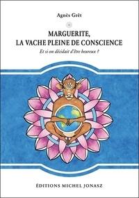 Agnès Grêt - Marguerite, la vache pleine de conscience - Et si on décidait d'être heureux ?.