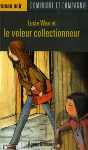 Agnès Grimaud - Lucie Wan et le voleur collectionneur.