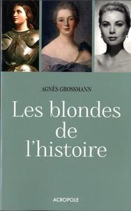 Agnès Grossmann - Les blondes de l'histoire.