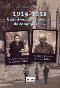 """Agnès Guillaume et Thierry Hardier - 1914-1918, """"Quand verrons-nous la fin de ce supplice ?"""" - Le journal de guerre de Virginie Pottier ; Le carnet de notes de Jules Dubois."""