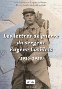 Agnès Guillaume et Thierry Hardier - Les lettres de guerre du sergent Eugène Lasbleis.