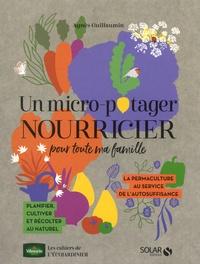 Agnès Guillaumin - Un micro-potager nourricier pour toute ma famille.