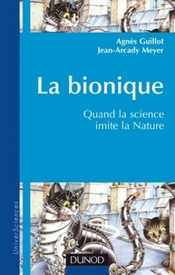 Agnès Guillot et Jean-Arcady Meyer - La bionique - Quand la science imite la nature.