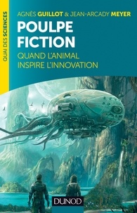 Agnès Guillot et Jean-Arcady Meyer - Poulpe fiction - Quand l'animal inspire l'innovation.