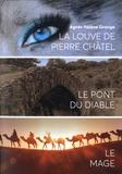 Agnès Hélène Grange - La louve de Pierre Châtel ; Le Pont du Diable ; Le mage.