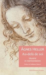 Agnes Heller - Au-delà de soi - Identité et représentation.