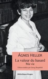 Agnes Heller - La valeur du hasard - Ma vie.