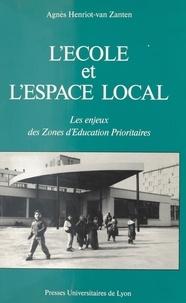 Agnès Henriot-Van Zanten - L'Ecole et l'espace local - Les enjeux des zones d'éducation prioritaires.