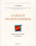 Agnès Jacquerye et  Collectif - La qualité des soins infirmiers - Implantation, évaluation, accréditation.