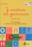 Agnès Kettela - Je construis ma grammaire - Deuxième cahier, pour les dyslexiques, les débutants de tout âge, les élèves en difficulté.