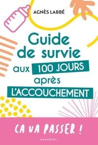Agnès Labbé - Guide de survie aux 100 jours après l'accouchement.