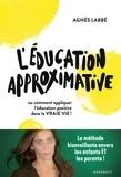 Agnès Labbé - L'éducation approximative - Ou comment appliquer l'éducation positive dans la vraie vie !.