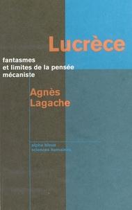 Agnès Lagache - Lucrèce - Fantasmes et limites de la pensée mécaniste.