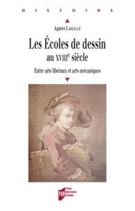 Agnès Lahalle - Les écoles de dessin au XVIIIe siècle - Entre arts libéraux et arts mécaniques.