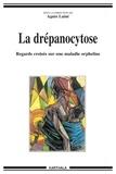 Agnès Lainé - La drépanocytose - Regards croisés sur la maladie orpheline.