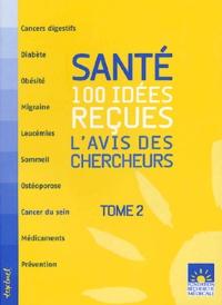Santé : 100 idées reçues - Lavis des chercheurs, Tome 2.pdf