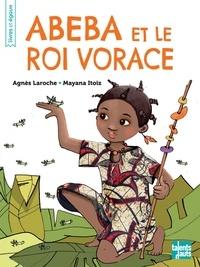 Agnès Laroche et Mayana Itoïz - Abeba et le roi vorace.