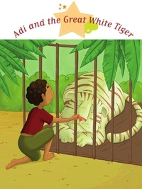 Agnès Laroche et Marie Ligier de Laprade - Adi and the Great White Tiger - Spine-Tingling Stories, Stories to Read to Big Boys and Girls.