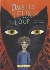 Agnès Laroche et Aurélia Fronty - Dans les yeux du loup.