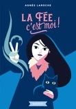 Agnès Laroche - La fée, c'est moi !.