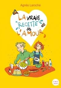 Agnès Laroche - La vraie recette de l'amour.