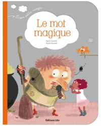 Agnès Laroche et Elodie Durand - Le mot magique.