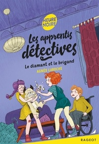 Agnès Laroche - Les apprentis détectives 6 : Les apprentis détectives - Le diamant et le brigand.