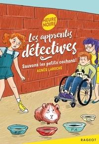 Agnès Laroche - Les apprentis détectives  : Sauvons les petits cochons !.