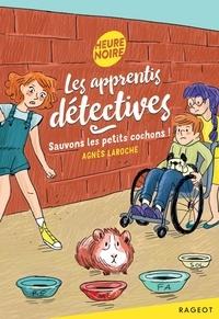 Agnès Laroche - Les apprentis détectives - Sauvons les petits cochons !.
