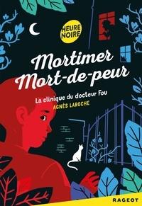 Agnès Laroche - Mortimer Mort-de-peur  : La clinique du docteur Fou.