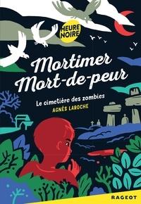 Agnès Laroche - Mortimer Mort-de-peur : le cimetière des zombies.