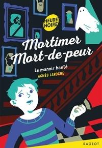Agnès Laroche - Mortimer Mort-de-peur  : Le manoir hanté.