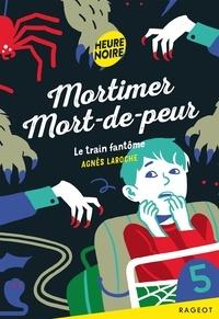Agnès Laroche - Mortimer Mort-de-peur  - Le train fantôme.