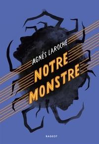 Agnès Laroche - Notre monstre.