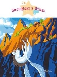 Agnès Laroche et Thierry Laval - Snowflake's Wings - Fantasy Stories, Stories to Read to Big Boys and Girls.