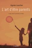 Agnès Laucher - L'art d'être parents - L'enjeu des 6 premières années.