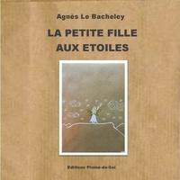 Agnès Le Bacheley - La petite fille aux étoiles.